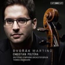 Concerti per violoncello - CD Audio di Antonin Dvorak,Bohuslav Martinu,Deutsches Sinfonie-Orchester Berlino,Christian Poltera
