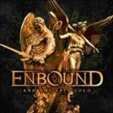 And She Says Gold - CD Audio di Enbound
