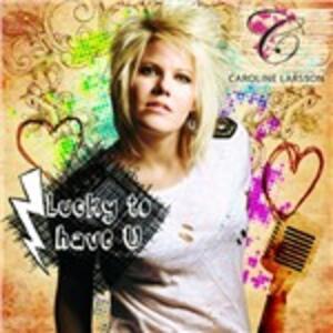 Lucky to Have U - Vinile 10'' di Caroline Larsson