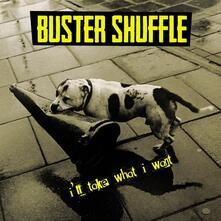 I'll Take What I Want - Vinile LP di Buster Shuffle
