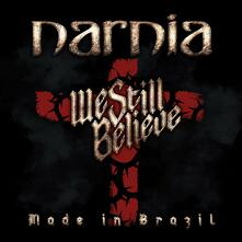 We Still Believe. Made in Brazil - Vinile LP di Narnia