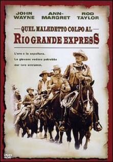 Quel maledetto colpo al Rio Grande Express (DVD) di Burt Kennedy - DVD