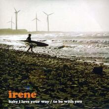 Baby I Love Your Way - CD Audio Singolo di Irene