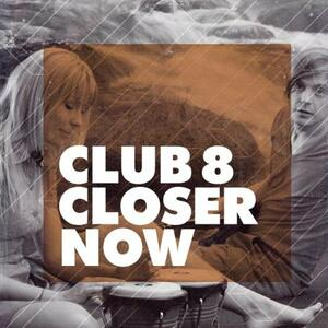 Club 8 - Closer Now - Vinile 7''