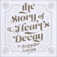 Story Of A Heart'S Decay - CD Audio di Kristofer Aström