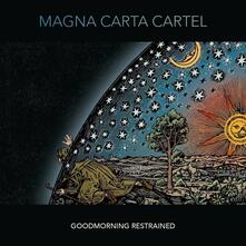 Goodmorning Restrained - Vinile LP di Magna Carta Cartel