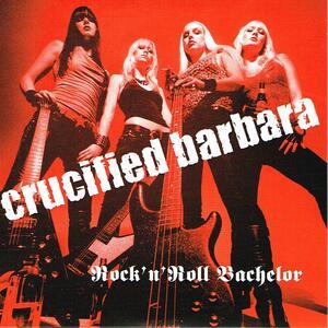 Crucified Barbara - Rock'n'roll Bachelor - Vinile 7''