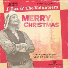 J Tex & the Volunteers - Santa Comes 'round - Vinile 7''