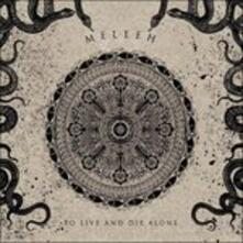 To Live and die Alone - Vinile LP di Meleeh