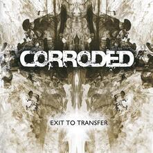 Exit to Transfer - Vinile LP di Corroded