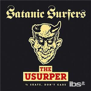 Satanic Surfers - the Usurper - Skate, Don't Care - Vinile LP