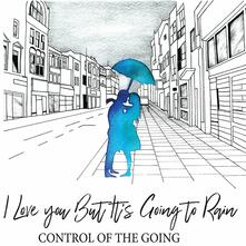I Love You But It's Going to Rain - Vinile LP di Control of the Going