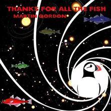 Thanks for All the Fish (180 gr.) - Vinile LP di Martin Gordon