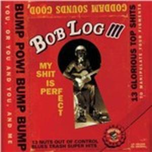 My Shit Is Perfect - Vinile LP di Bob Log III