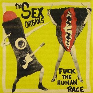 F*Ck The Human Race - Vinile 7'' di Sex Organs