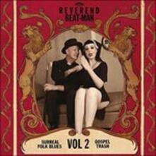 Surreal Folk Blues Gospel Trash vol.2 - Vinile LP di Reverend Beat-Man
