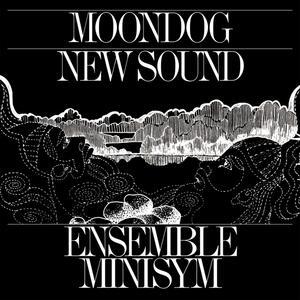 Moondog New Sound - Vinile LP di Ensemble Minisym