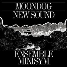 Moondog New Sound - Vinile LP di Ensemble Minisym