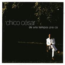 Uns Tempos Pra ca - CD Audio di Chico Cesar