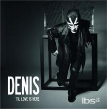 Til Love Is Here - CD Audio di Denis
