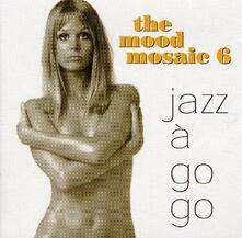 Mood Mosaic vol.6 Jazz a Go Go - CD Audio