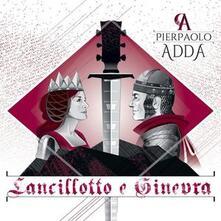 Lancillotto e Ginevra - CD Audio di Pierpaolo Adda