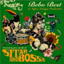 The Exciting New Sounds of Sitar & Bossa - CD Audio di Bebo Best,Super Lounge Orchestra