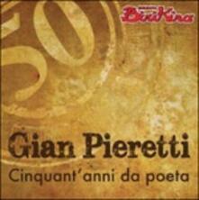 Cinquant'anni da poeta - CD Audio di Gian Pieretti