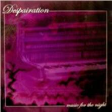 Music for the Night - CD Audio di Despairation