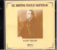 Il mito dell'opera - CD Audio di Kurt Baum