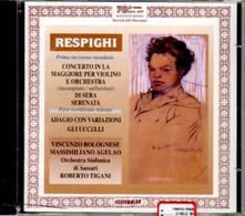 Concerto in La per violino - Di sera - Serenata - Adagio con variazioni - Gli uccelli - CD Audio di Ottorino Respighi
