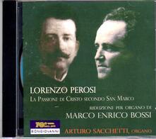 La Passione di Cristo secondo San Marco di Lorenzo Perosi (Riduzione per organo) - CD Audio di Marco Enrico Bossi,Arturo Sacchetti
