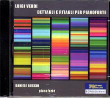 Dettagli e ritagli per pianoforte - CD Audio di Luigi Verdi,Daniele Buccio