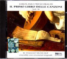 Il Primo Libro delle Canzoni vol.2 - CD Audio di Girolamo Frescobaldi