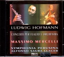 Concerto in Re per flauto - 2 Concerti in Sol per flauto - CD Audio di Ludwig Hofmann