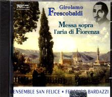 Messa sopra l'aria di Fiorenza - CD Audio di Girolamo Frescobaldi