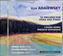 24 Preludi per voce e pianoforte - 3 Pezzi per pianoforte - Berceuse estone - CD Audio di Ella Adaiewsky