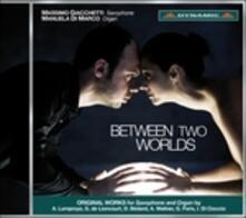 Between Two Worlds. Brani per sax e organo - CD Audio