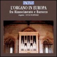 L'organo in Europa fra Rinascimento e Barocco - CD Audio di Luca Scandali