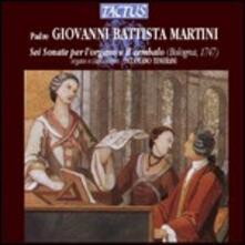 6 Sonate per l'organo e il cembalo - CD Audio di Giovanni Battista Martini