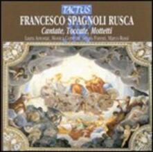 Cantate - Toccate - Mottetti - CD Audio di Francesco Spagnoli Rusca