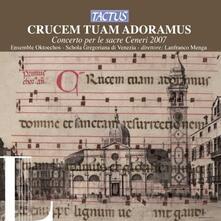 Crucem Tuam Adoramus. Concerto per le Sacre Ceneri 2007 - CD Audio di Ensemble Oktoechos