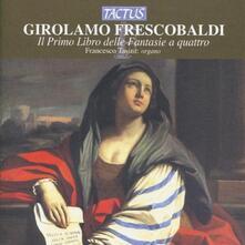 Il primo libro delle fantasie a quattro - CD Audio di Girolamo Frescobaldi,Francesco Tasini