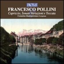 Capriccio - Sonate - Variazioni - Toccata - CD Audio di Francesco Pollini