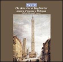 Da Rossini a Tagliavini. Musica d'organo a Bologna - CD Audio di Andrea Macinanti