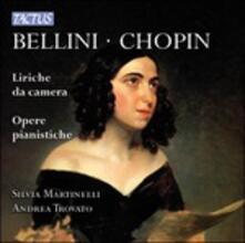 Liriche da camera / Opere pianistiche - CD Audio di Vincenzo Bellini,Fryderyk Franciszek Chopin