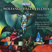 Opere sacre - CD Audio di Wolfango Dalla Vecchia,Schola San Rocco