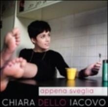 Appena sveglia (Sanremo 2016) - CD Audio di Chiara Dello Iacovo