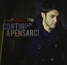 Continuo a pensarci - CD Audio di Andrea Balestrieri