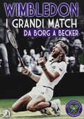 Film Wimbledon. I grandi match. Vol. 1. Da Borg a Becker